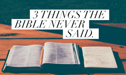 3 Things The Bible Never Said.