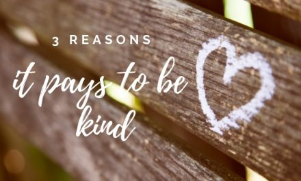 3 Reasons It Pays To Be Kind