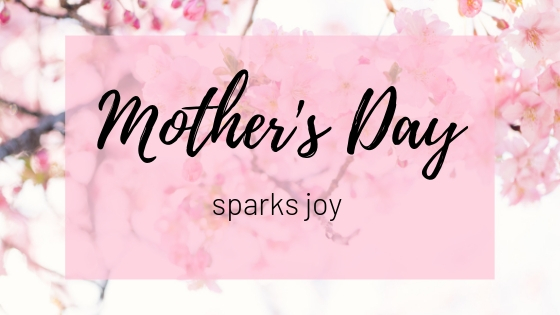 Mother's Day Sparks Joy 1